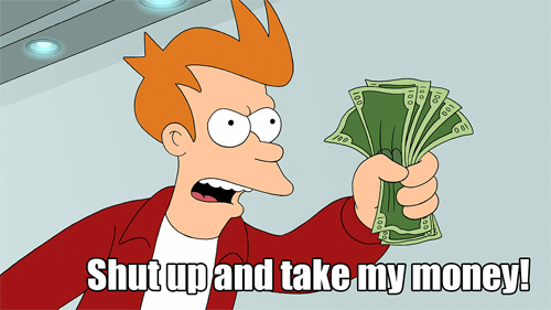 Futurama 6ACV03 - Attack of the Killer App. Image from Know Your Meme: http://knowyourmeme.com/photos/264200-shut-up-and-take-my-money